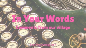 In Your Words: Comments from The Psychology of It Villagers