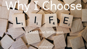 Why I Choose Life by Maddison Wittmann