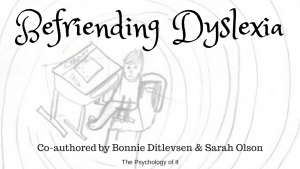 Befriending Dyslexia - Co-authored by Bonnie Ditlevsen & Sarah Olson