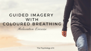Guided Imagery with Coloured Breathing: Relaxation Exercise
