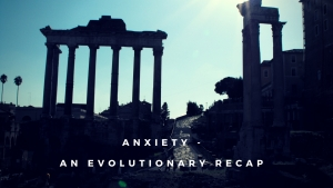 Anxiety - An Evolutionary Recap