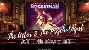 The Actor & The Psychologist at The Movies - Rocketman
