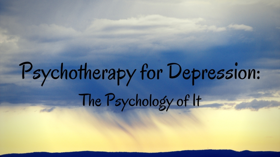 Psychotherapy for Depression: The Psychology of It