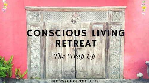 Conscious Living Retreat - the Wrap Up