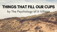 Things That Fill Our Cups by The Psychology of It Village