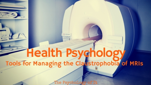 Health Psychology: Tools for Managing the Claustrophobia of MRIs