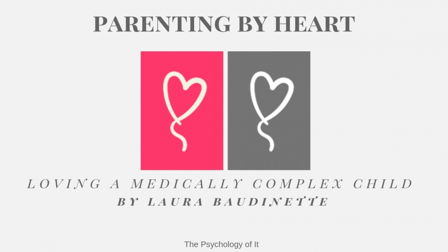Parenting by Heart- Loving a Medically Complex Child