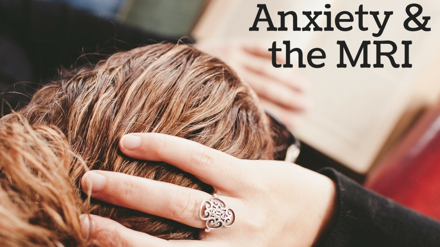 Anxiety & the MRI